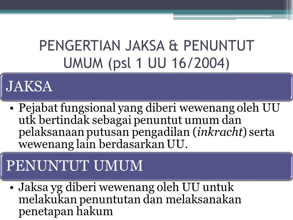 PENGERTIAN JAKSA & PENUNTUT UMUM (psl 1 UU 16/2004)