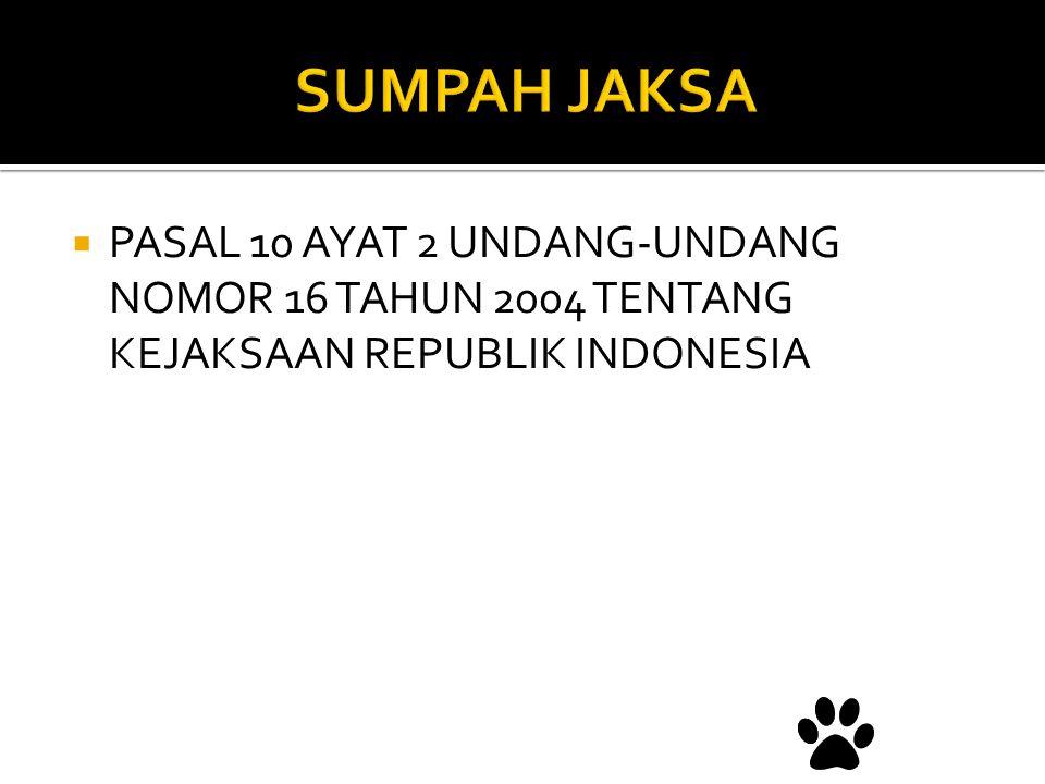 SUMPAH JAKSA PASAL 10 AYAT 2 UNDANG-UNDANG NOMOR 16 TAHUN 2004 TENTANG KEJAKSAAN REPUBLIK INDONESIA