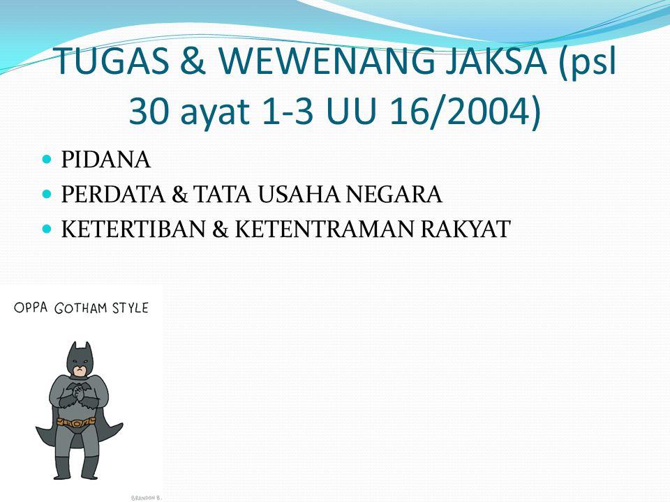 TUGAS & WEWENANG JAKSA (psl 30 ayat 1-3 UU 16/2004)