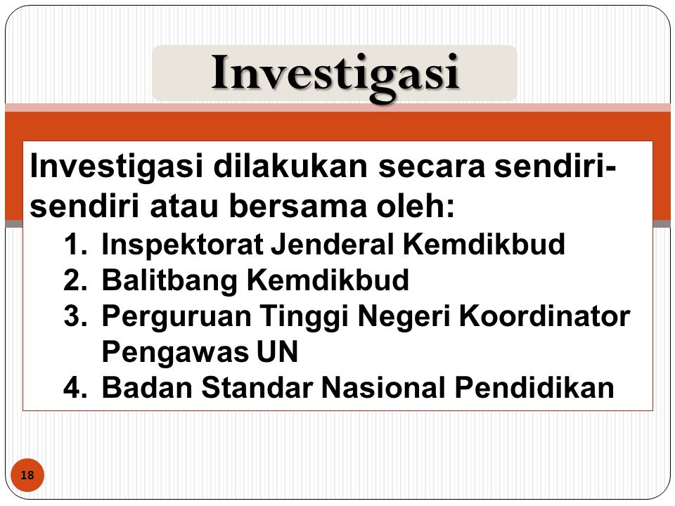 Investigasi Investigasi dilakukan secara sendiri-sendiri atau bersama oleh: Inspektorat Jenderal Kemdikbud.