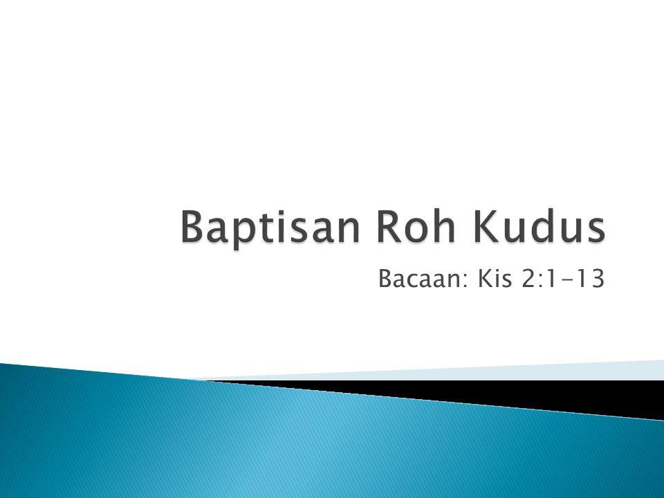 Baptisan Roh Kudus Bacaan: Kis 2:1-13