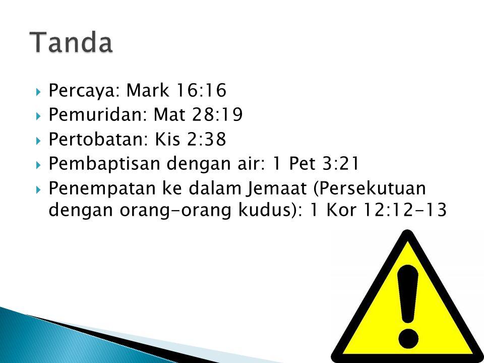 Tanda Percaya: Mark 16:16 Pemuridan: Mat 28:19 Pertobatan: Kis 2:38