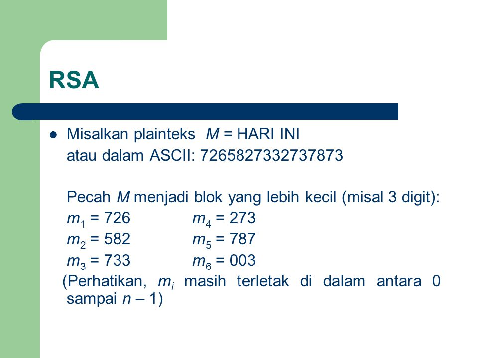 RSA Misalkan plainteks M = HARI INI atau dalam ASCII: 7265827332737873