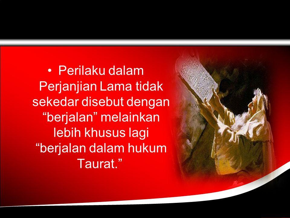 Perilaku dalam Perjanjian Lama tidak sekedar disebut dengan berjalan melainkan lebih khusus lagi berjalan dalam hukum Taurat.