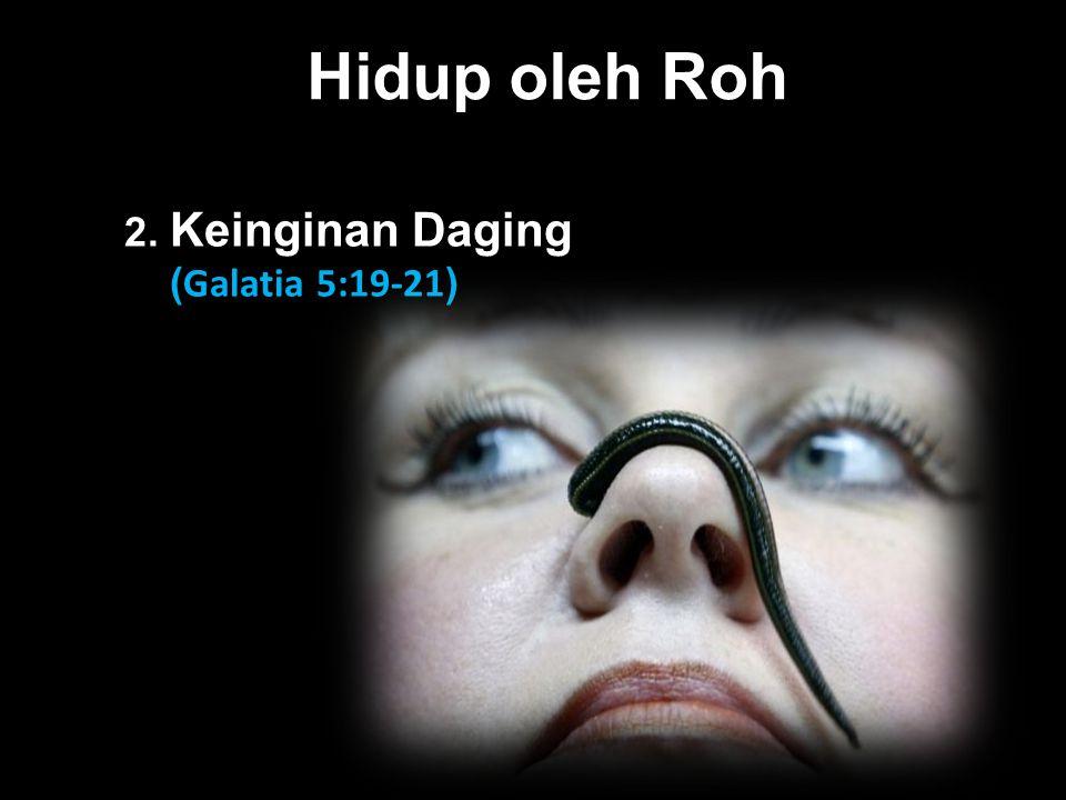 Hidup oleh Roh Black 2. Keinginan Daging (Galatia 5:19-21)
