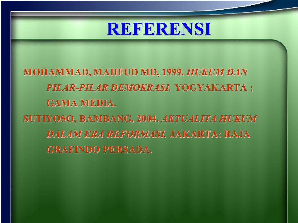 REFERENSI MOHAMMAD, MAHFUD MD, 1999. HUKUM DAN PILAR-PILAR DEMOKRASI. YOGYAKARTA : GAMA MEDIA.