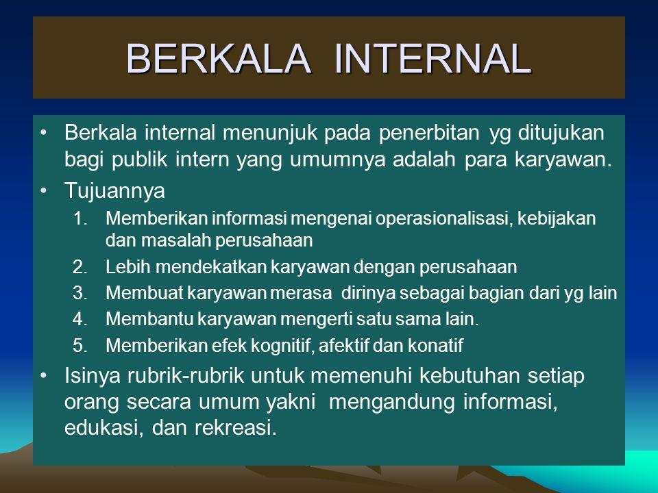 BERKALA INTERNAL Berkala internal menunjuk pada penerbitan yg ditujukan bagi publik intern yang umumnya adalah para karyawan.
