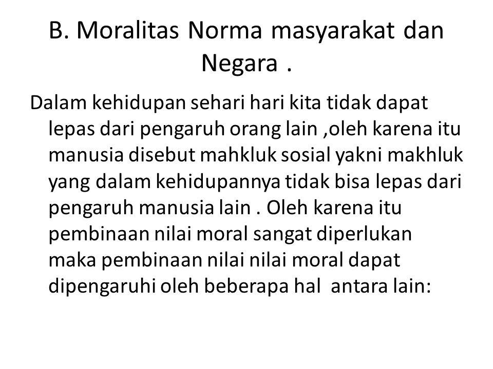 B. Moralitas Norma masyarakat dan Negara .