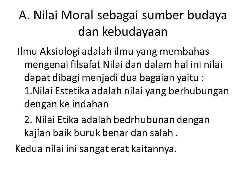 A. Nilai Moral sebagai sumber budaya dan kebudayaan