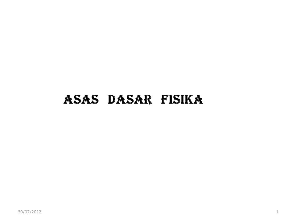 ASAS DASAR FISIKA 30/07/2012