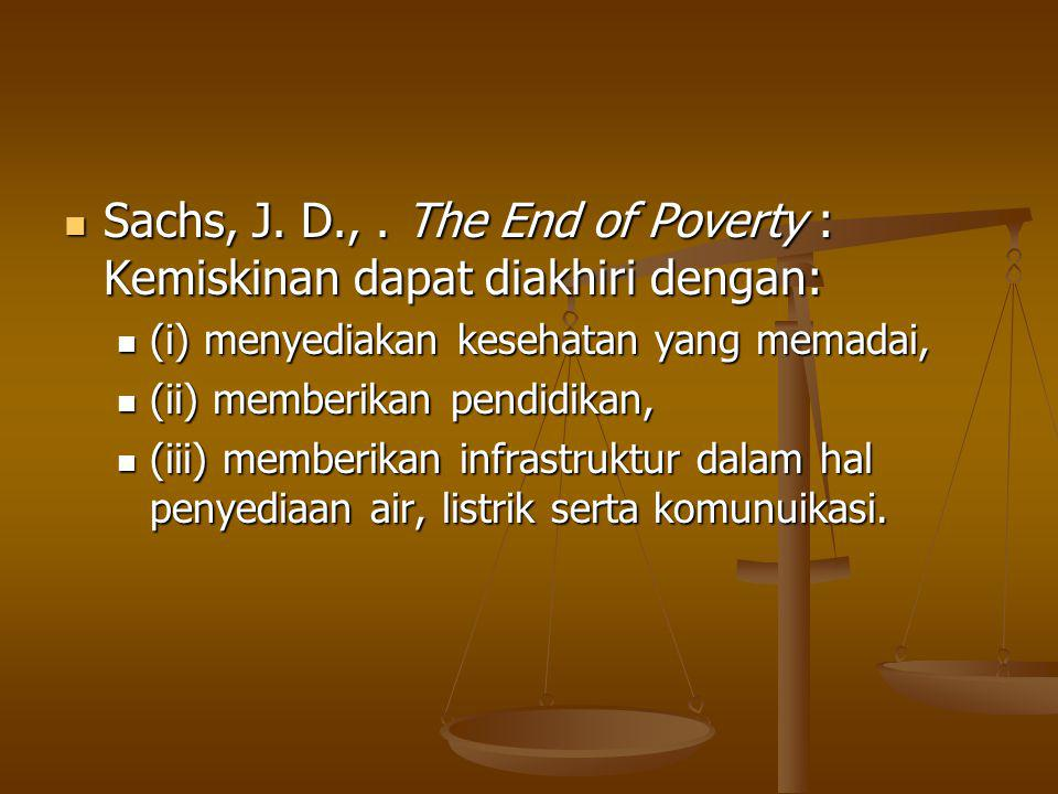 Sachs, J. D., . The End of Poverty : Kemiskinan dapat diakhiri dengan: