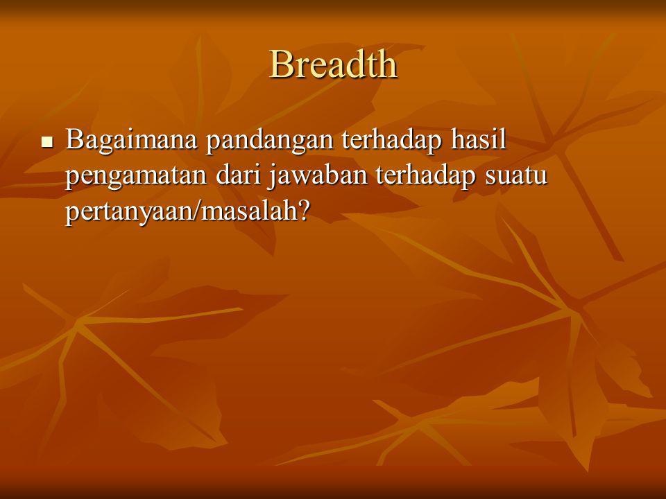 Breadth Bagaimana pandangan terhadap hasil pengamatan dari jawaban terhadap suatu pertanyaan/masalah