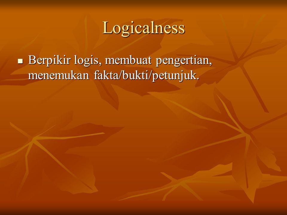 Logicalness Berpikir logis, membuat pengertian, menemukan fakta/bukti/petunjuk.