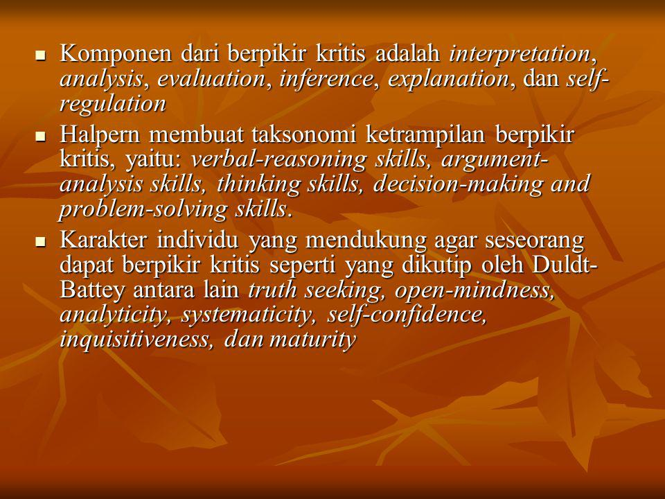 Komponen dari berpikir kritis adalah interpretation, analysis, evaluation, inference, explanation, dan self-regulation