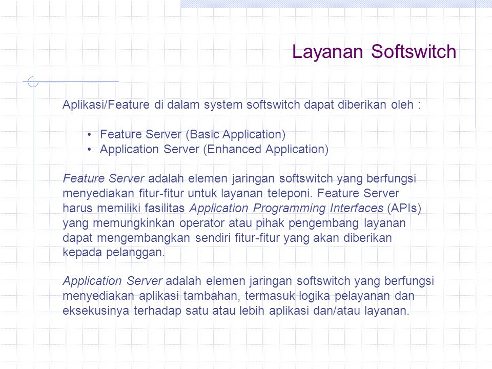 Layanan Softswitch Aplikasi/Feature di dalam system softswitch dapat diberikan oleh : Feature Server (Basic Application)