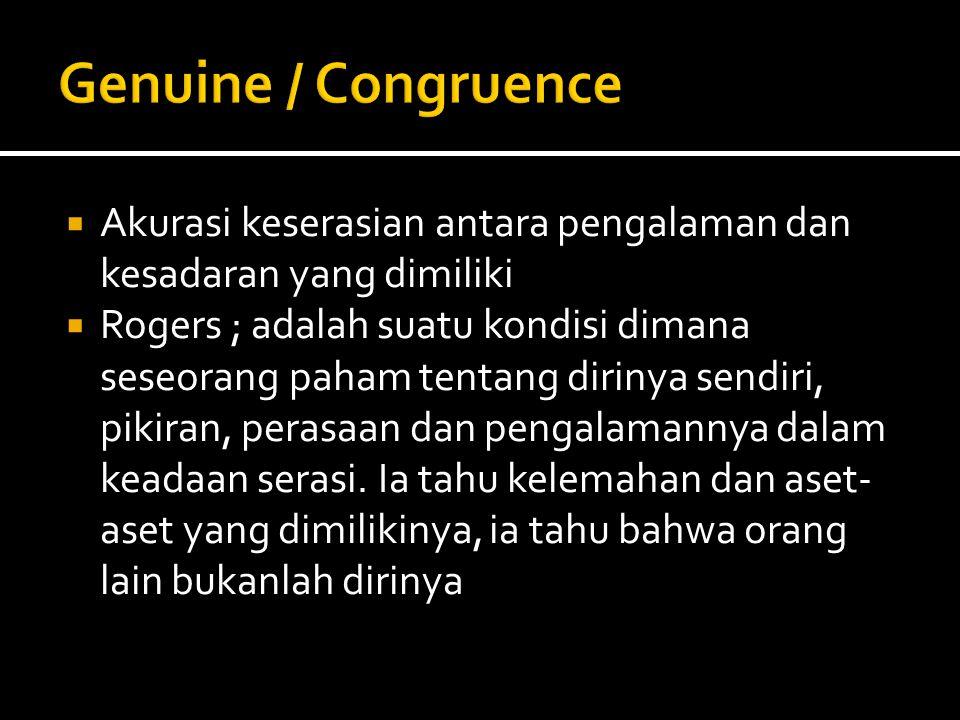 Genuine / Congruence Akurasi keserasian antara pengalaman dan kesadaran yang dimiliki.