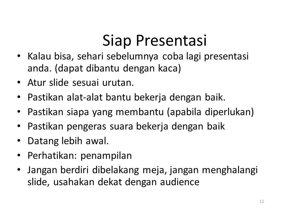 Siap Presentasi Kalau bisa, sehari sebelumnya coba lagi presentasi anda. (dapat dibantu dengan kaca)