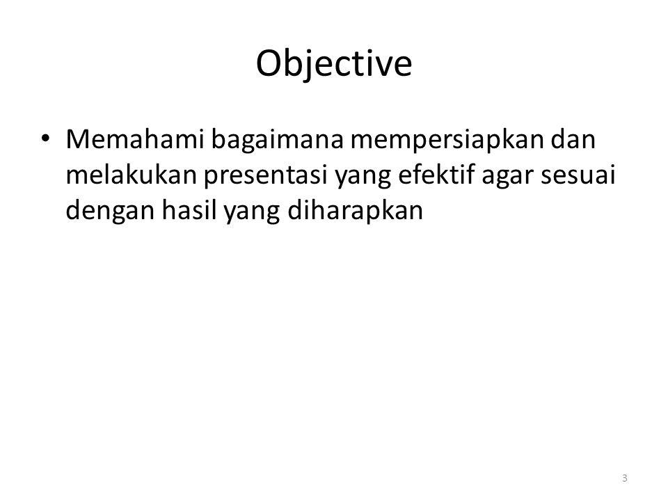 Objective Memahami bagaimana mempersiapkan dan melakukan presentasi yang efektif agar sesuai dengan hasil yang diharapkan.