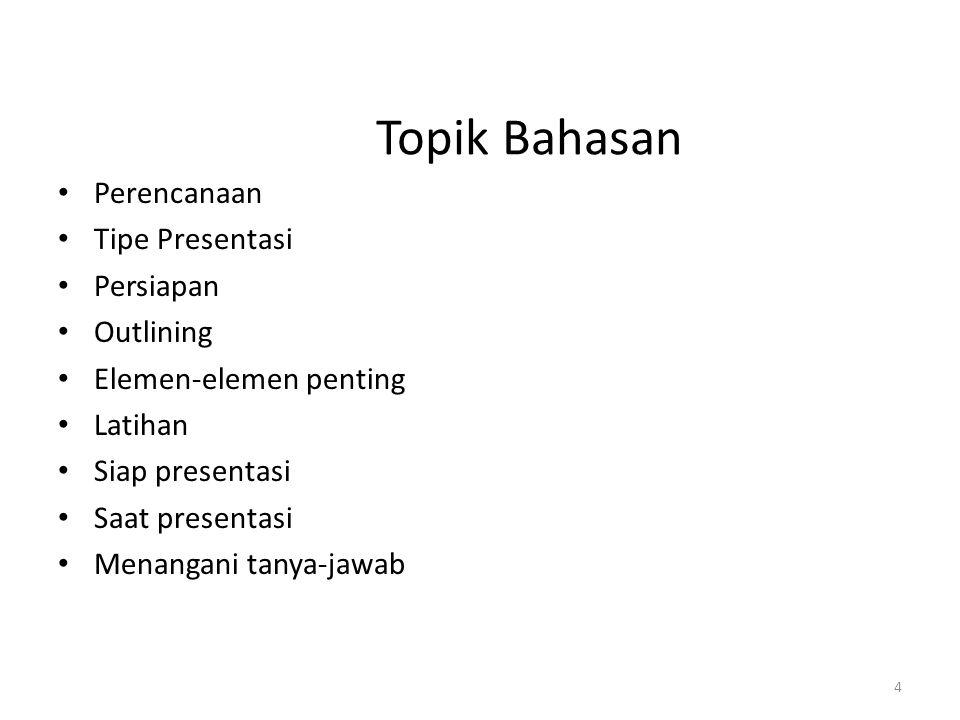 Topik Bahasan Perencanaan Tipe Presentasi Persiapan Outlining