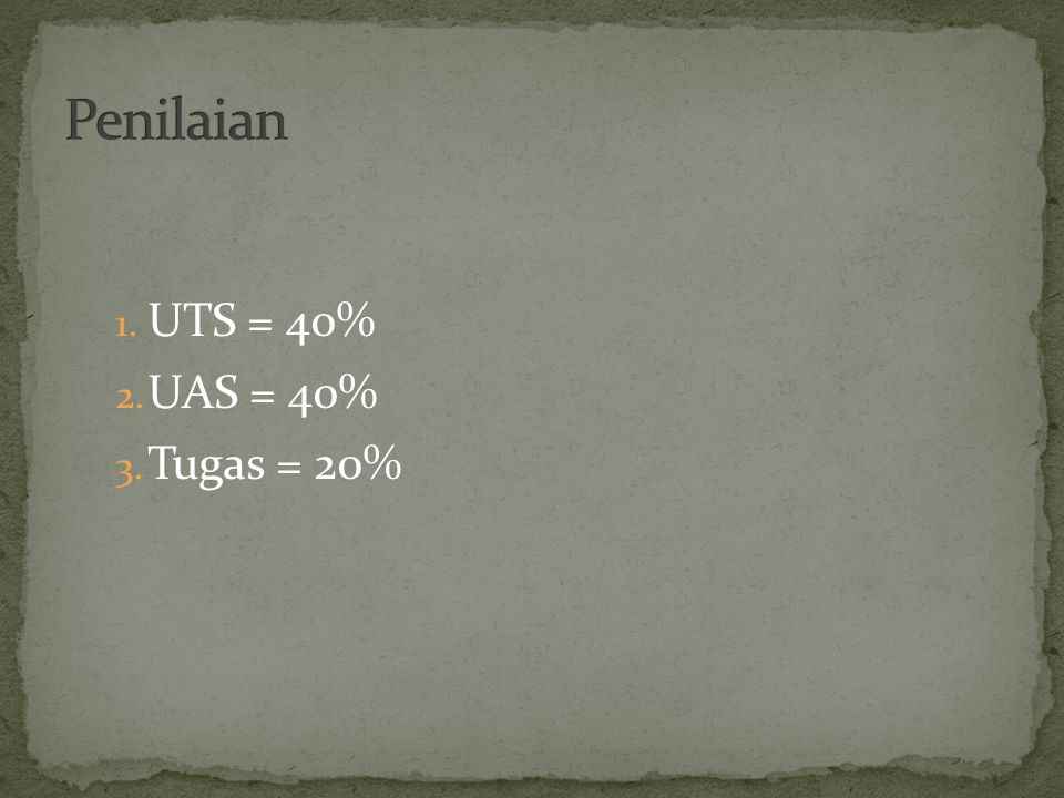 Penilaian UTS = 40% UAS = 40% Tugas = 20%