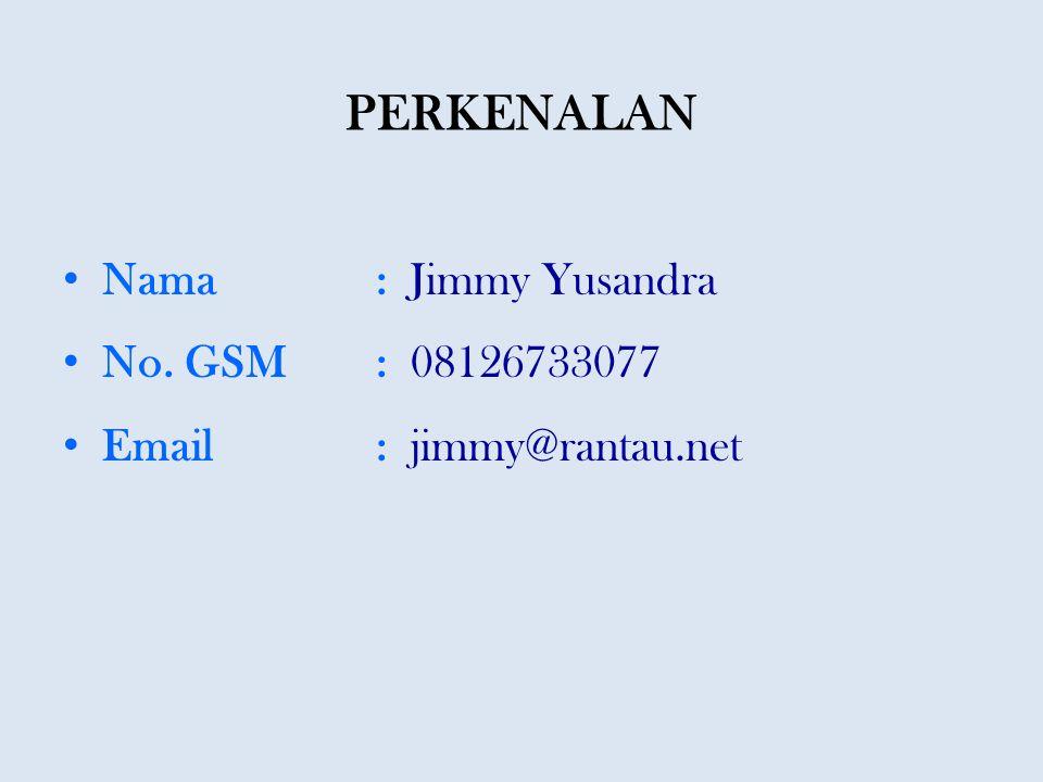PERKENALAN Nama : Jimmy Yusandra No. GSM : 08126733077