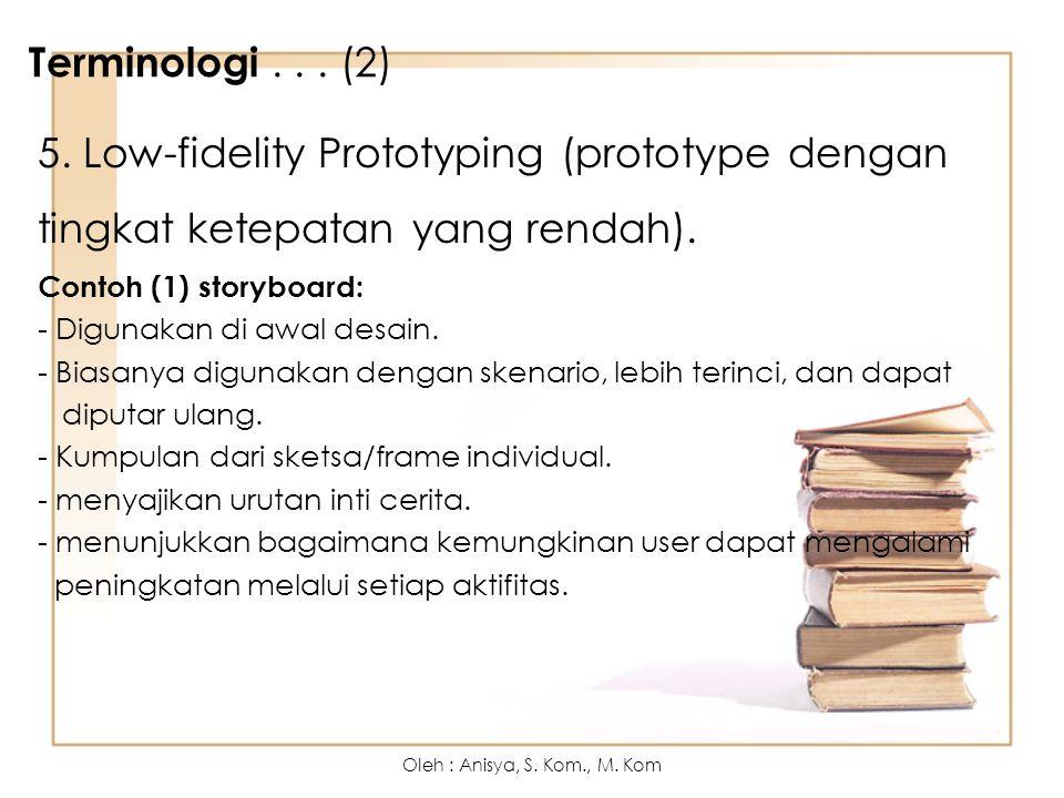 Terminologi . . . (2) 5. Low-fidelity Prototyping (prototype dengan tingkat ketepatan yang rendah).