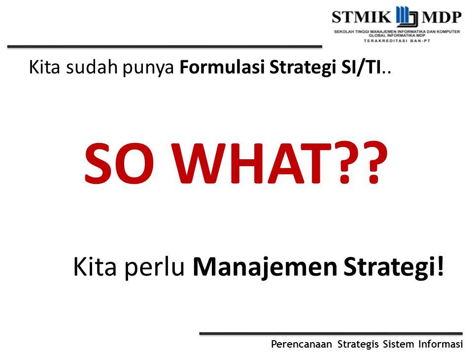 SO WHAT Kita perlu Manajemen Strategi!