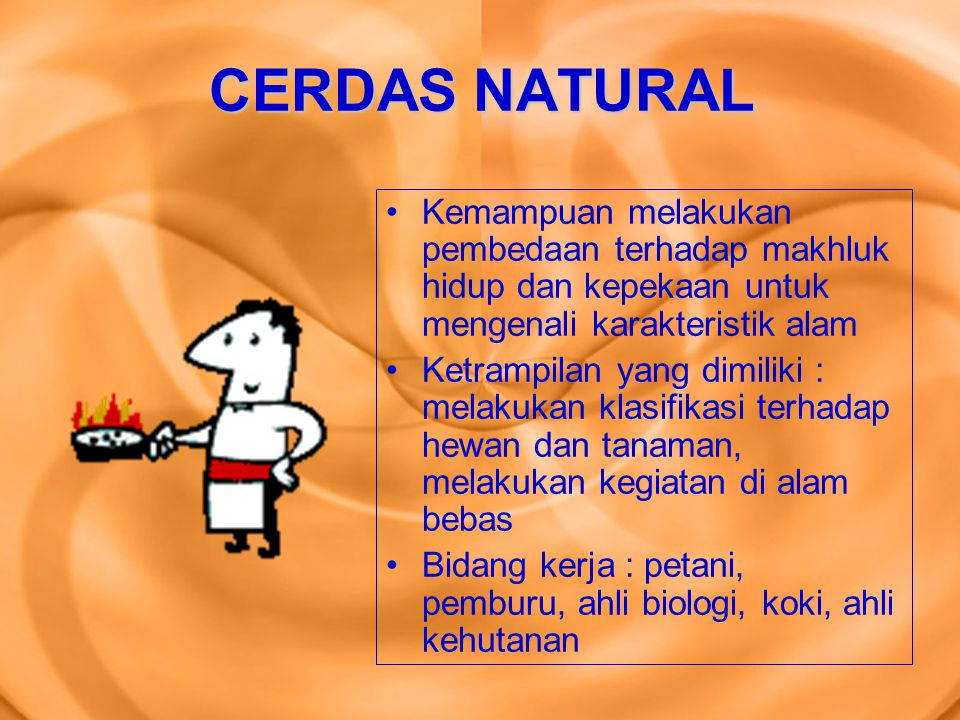 CERDAS NATURAL Kemampuan melakukan pembedaan terhadap makhluk hidup dan kepekaan untuk mengenali karakteristik alam.