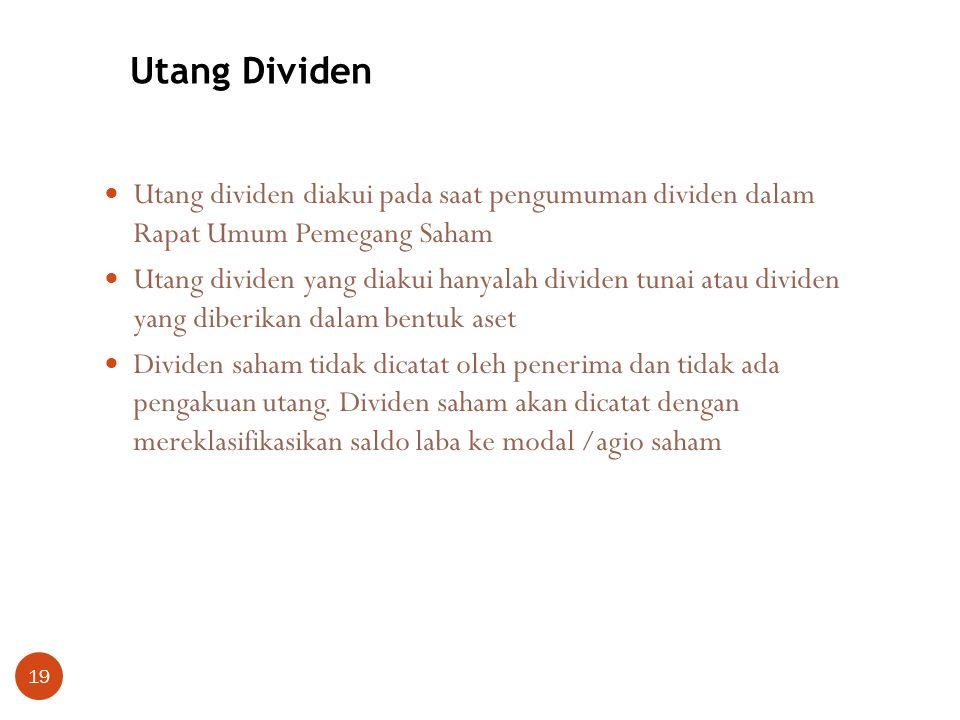Utang Dividen Utang dividen diakui pada saat pengumuman dividen dalam Rapat Umum Pemegang Saham.
