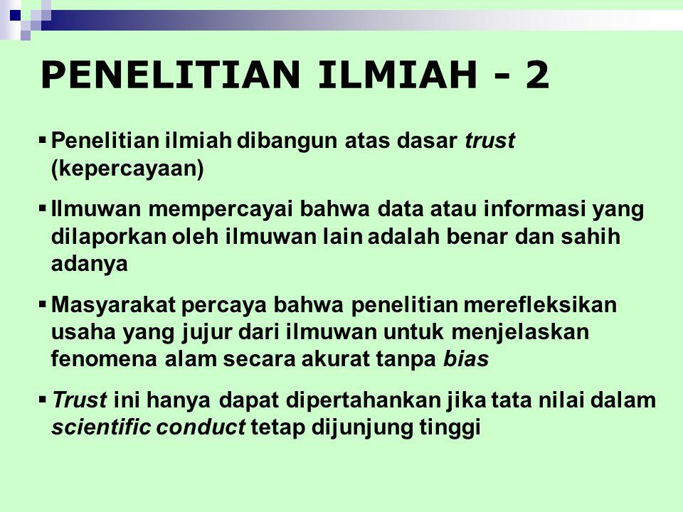 PENELITIAN ILMIAH - 2 Penelitian ilmiah dibangun atas dasar trust (kepercayaan)