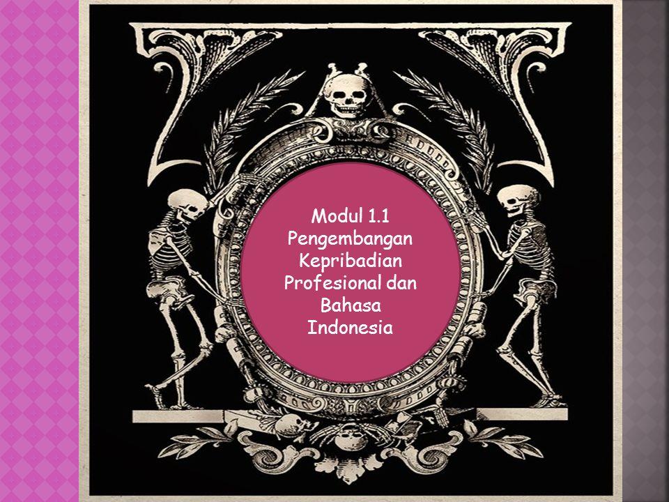 Modul 1.1 Pengembangan Kepribadian Profesional dan Bahasa Indonesia