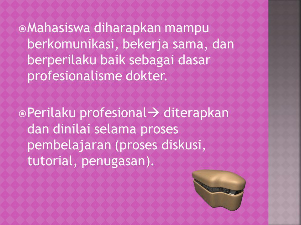 Mahasiswa diharapkan mampu berkomunikasi, bekerja sama, dan berperilaku baik sebagai dasar profesionalisme dokter.