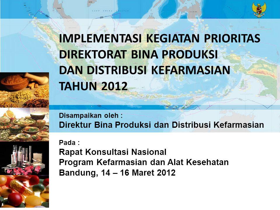 IMPLEMENTASI KEGIATAN PRIORITAS DIREKTORAT BINA PRODUKSI DAN DISTRIBUSI KEFARMASIAN TAHUN 2012