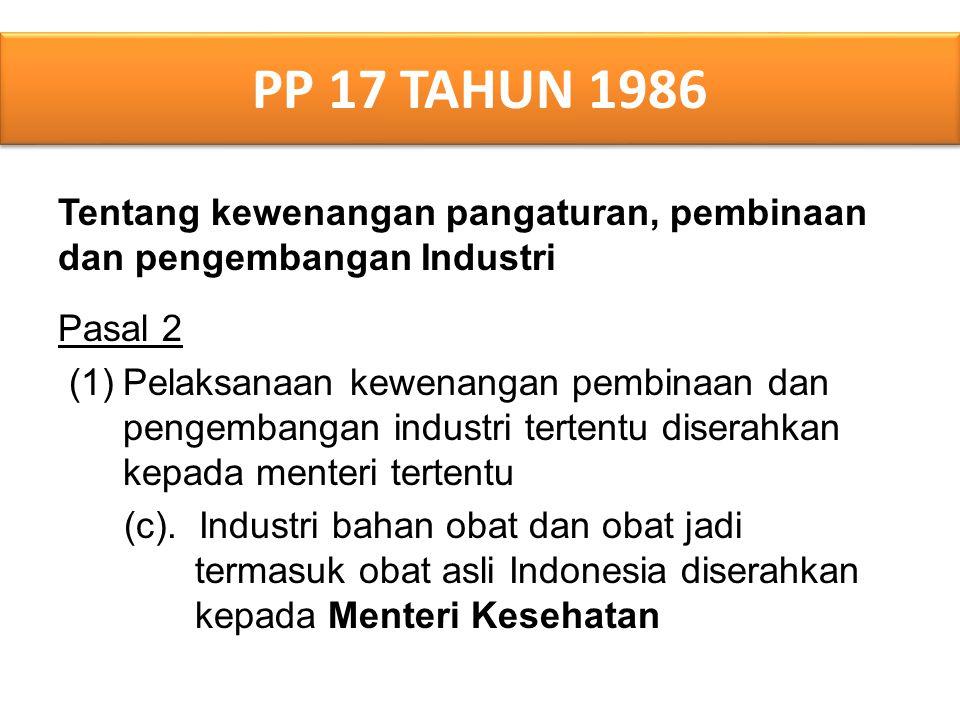 PP 17 TAHUN 1986 Tentang kewenangan pangaturan, pembinaan dan pengembangan Industri. Pasal 2.