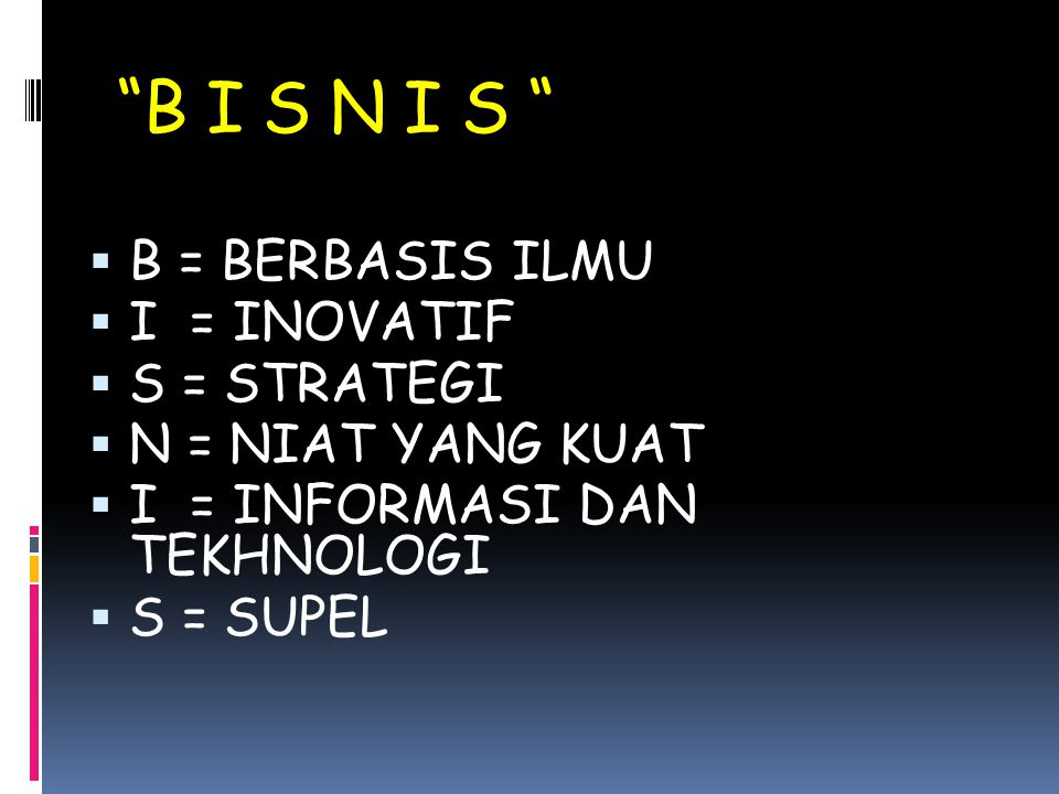 B I S N I S B = BERBASIS ILMU I = INOVATIF S = STRATEGI