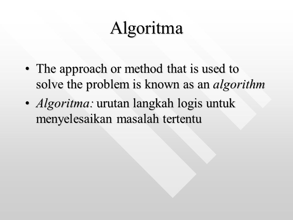 Algoritma The approach or method that is used to solve the problem is known as an algorithm.