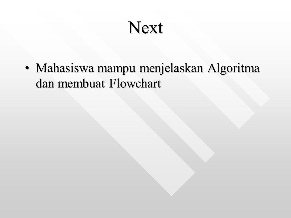 Next Mahasiswa mampu menjelaskan Algoritma dan membuat Flowchart