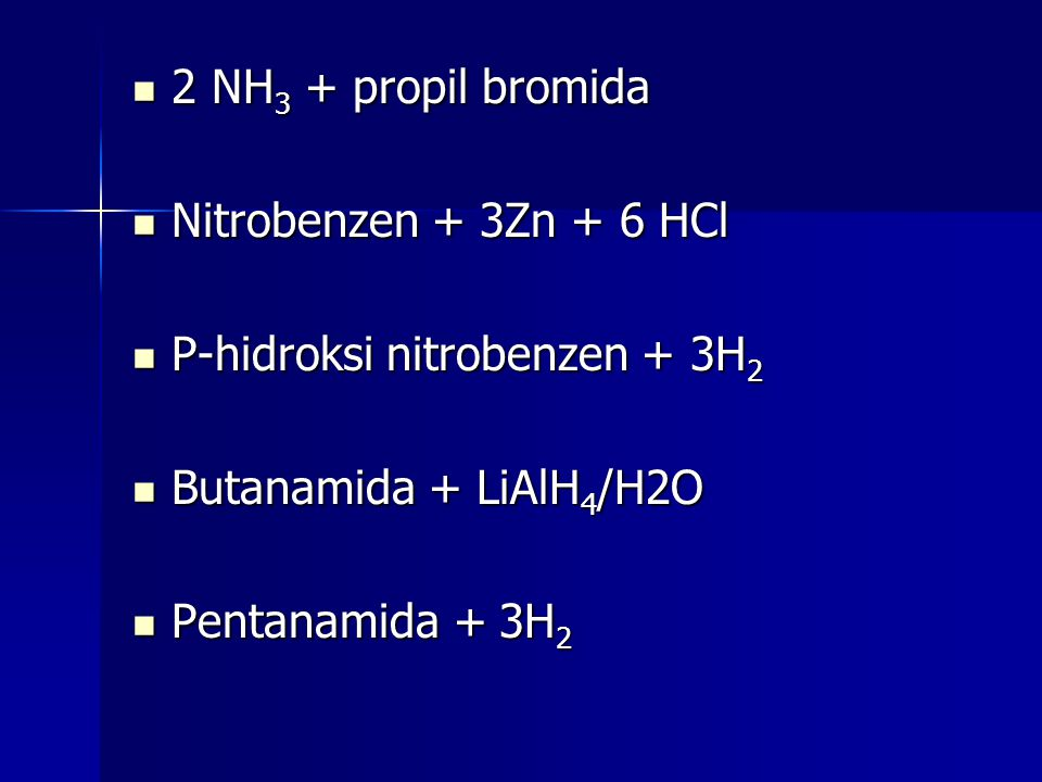 2 NH3 + propil bromida Nitrobenzen + 3Zn + 6 HCl. P-hidroksi nitrobenzen + 3H2. Butanamida + LiAlH4/H2O.