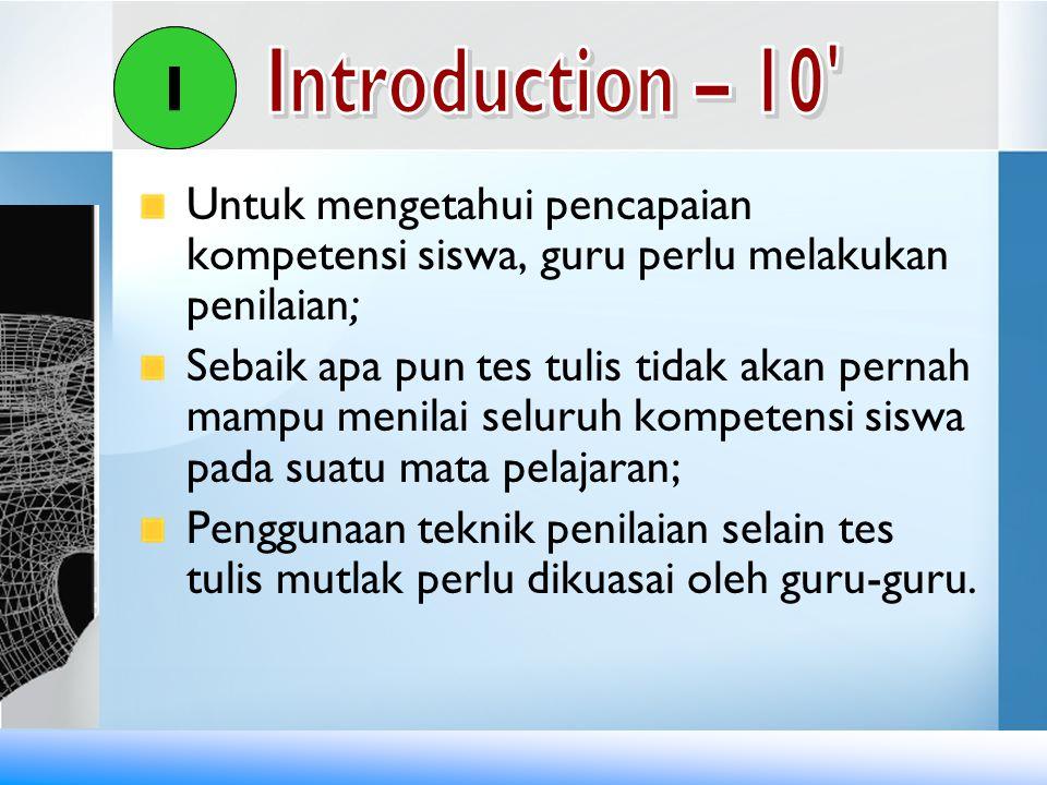 I I. Introduction – 10 Untuk mengetahui pencapaian kompetensi siswa, guru perlu melakukan penilaian;