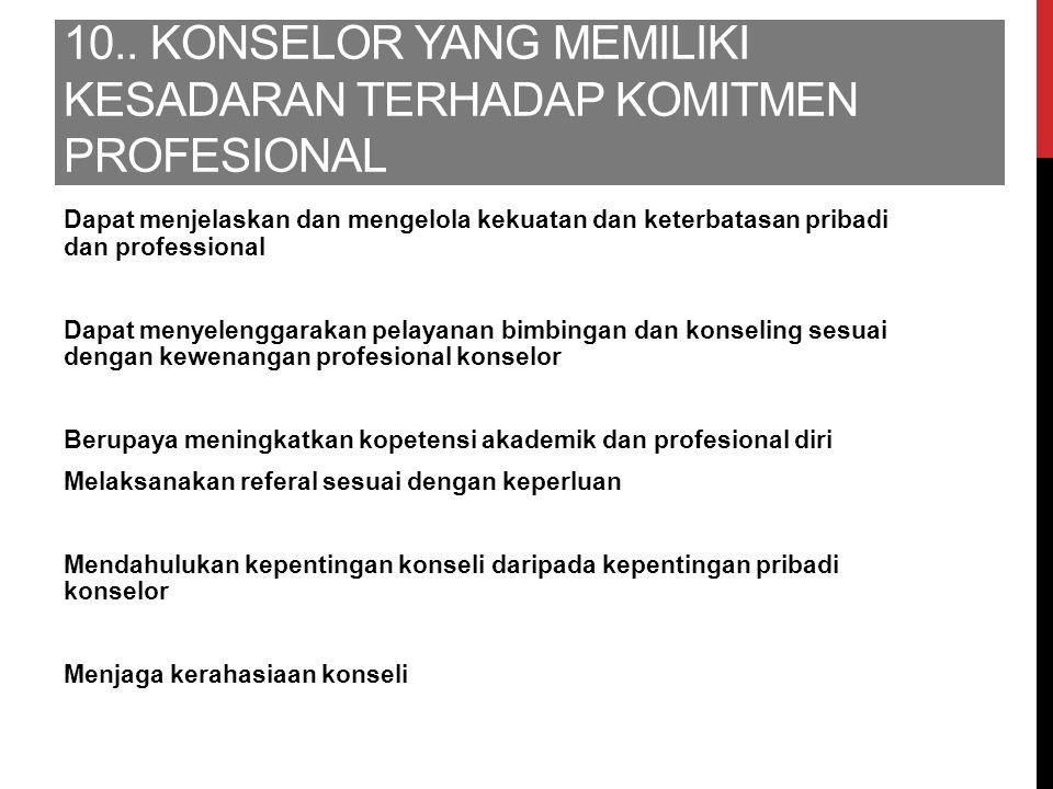 10.. Konselor yang memiliki kesadaran terhadap komitmen profesional