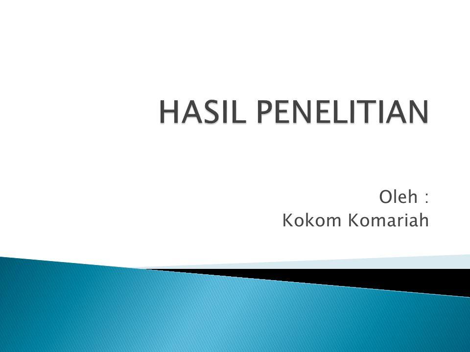 HASIL PENELITIAN Oleh : Kokom Komariah