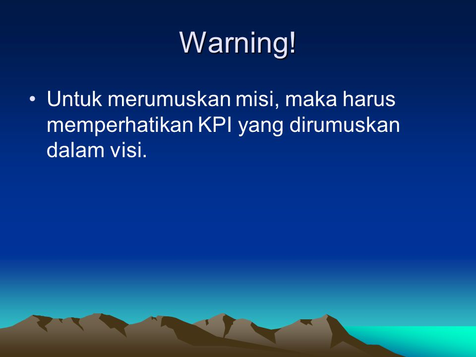 Warning! Untuk merumuskan misi, maka harus memperhatikan KPI yang dirumuskan dalam visi.
