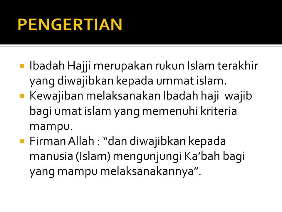 PENGERTIAN Ibadah Hajji merupakan rukun Islam terakhir yang diwajibkan kepada ummat islam.