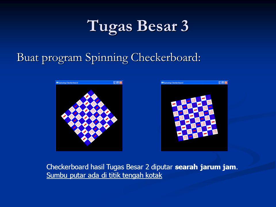Tugas Besar 3 Buat program Spinning Checkerboard: