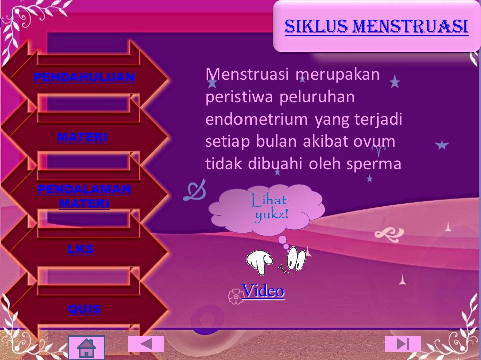 SIKLUS MENSTRUASI Menstruasi merupakan peristiwa peluruhan endometrium yang terjadi setiap bulan akibat ovum tidak dibuahi oleh sperma.