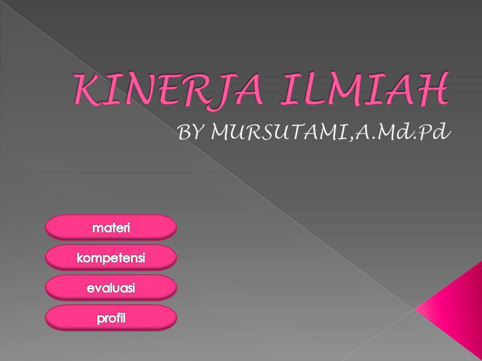 KINERJA ILMIAH BY MURSUTAMI,A.Md.Pd materi kompetensi evaluasi profil