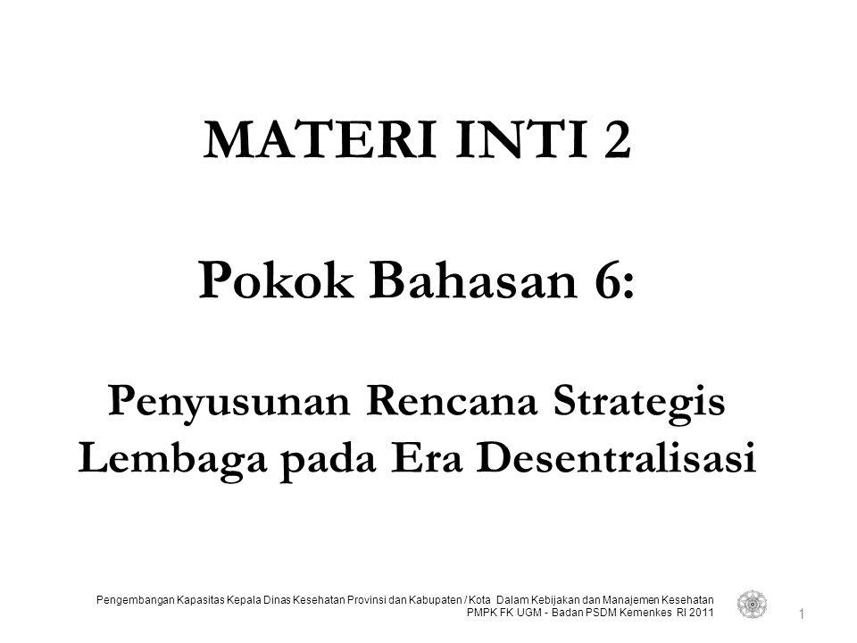 MATERI INTI 2 Pokok Bahasan 6: Penyusunan Rencana Strategis Lembaga pada Era Desentralisasi
