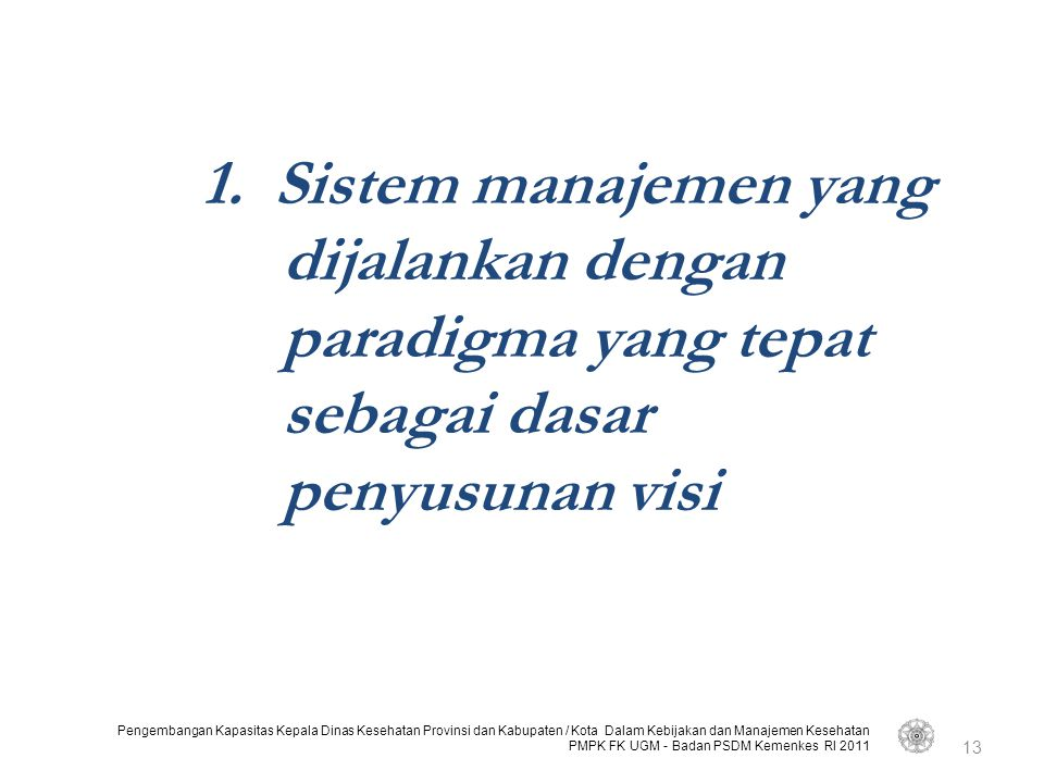 1. Sistem manajemen yang dijalankan dengan paradigma yang tepat sebagai dasar penyusunan visi