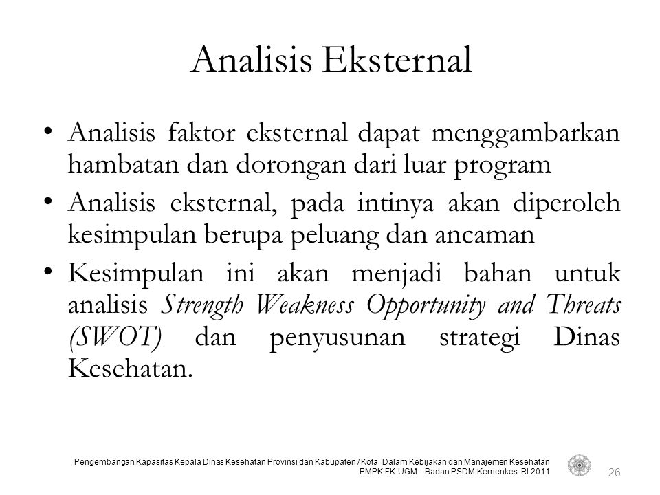 Analisis Eksternal Analisis faktor eksternal dapat menggambarkan hambatan dan dorongan dari luar program.