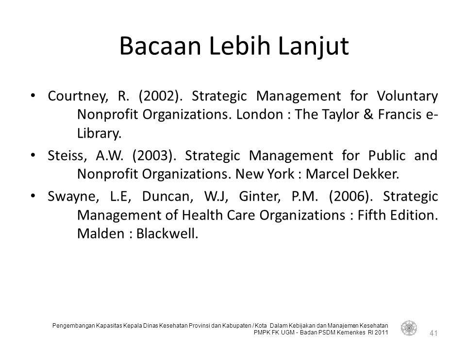 Bacaan Lebih Lanjut Courtney, R. (2002). Strategic Management for Voluntary Nonprofit Organizations. London : The Taylor & Francis e- Library.
